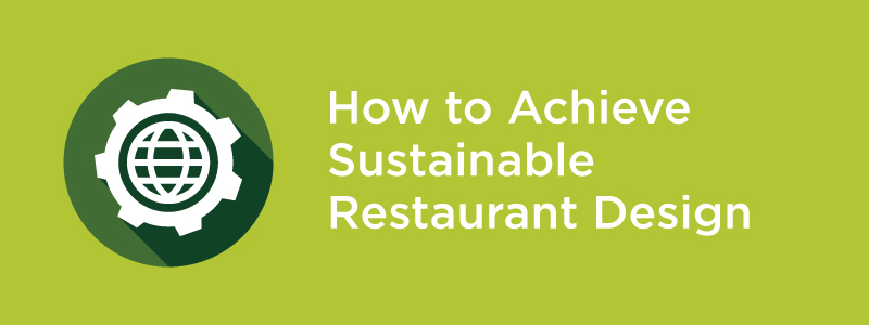 How to Achieve sustainable restaurant design